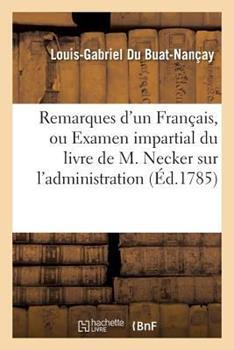 Paperback Remarques d'un Francais, Ou Examen Impartial du Livre de M. Necker Sur L'Administration [French] Book