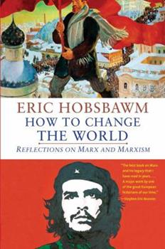 How to Change the World: Reflections on Marx and Marxism, 1840-2011 0300176163 Book Cover
