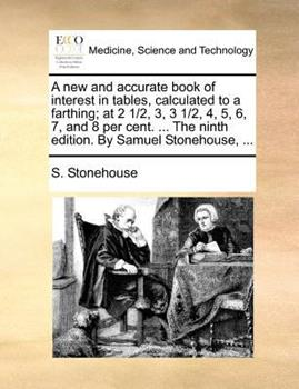 Paperback A New and Accurate Book of Interest in Tables, Calculated to a Farthing; at 2 1/2, 3, 3 1/2, 4, 5, 6, 7, and 8 per Cent the Ninth Edition by Sam Book