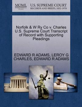 Paperback Norfolk and W Ry Co V. Charles U. S. Supreme Court Transcript of Record with Supporting Pleadings Book