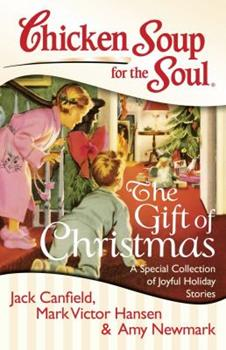Chicken Soup for the Soul: The Gift of Christmas: A Special Collection of Joyful Holiday Stories