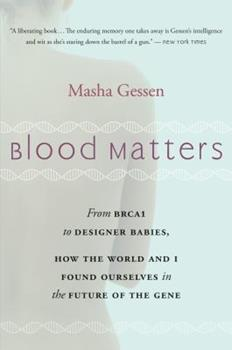 Paperback Blood Matters: From Brca1 to Designer Babies, How the World and I Found Ourselves in the Future of the Gene Book