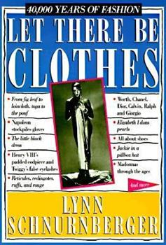 Let There Be Clothes: 40,000 Years of Fashion 0894808338 Book Cover
