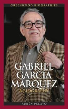 Gabriel Garcia Marquez: A Biography - Book  of the Greenwood Biographies