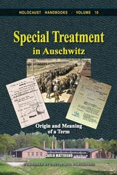 Special Treatment in Auschwitz: Origin and Meaning of a Term (Holocaust Handbooks) - Book #10 of the Holocaust Handbook