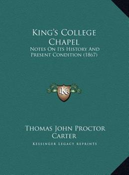 Hardcover King's College Chapel : Notes on Its History and Present Condition (1867) Book