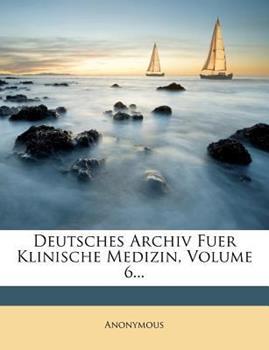 Paperback Deutsches Archiv Fuer Klinische Medizin, Volume 6... Book