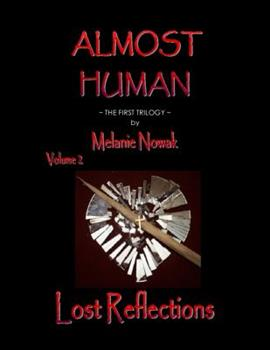 Almost Human - Volume 2 - Lost Reflections - Book #2 of the Almost Human,The First Trilogy