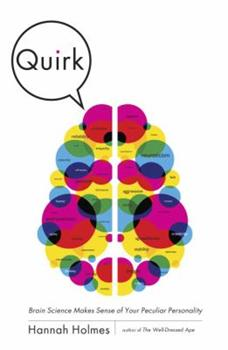 Quirk: Brain Science Makes Sense of Your Peculiar Personality 1400068401 Book Cover