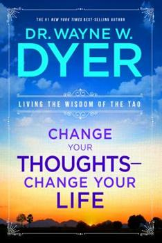 Paperback Change Your Thoughts - Change Your Life: Living the Wisdom of the Tao Book