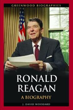 Ronald Reagan: A Biography - Book  of the Greenwood Biographies