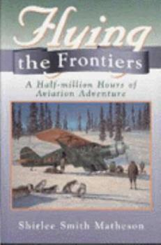 Flying the Frontiers: A Half-Million Hours of Aviation Adventure 1895618517 Book Cover