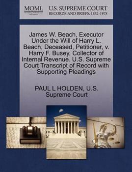 Paperback James W. Beach, Executor under the Will of Harry L. Beach, Deceased, Petitioner, V. Harry F. Busey, Collector of Internal Revenue. U. S. Supreme Court Book
