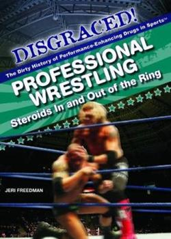 Professional Wrestling: Steroids in and Out of the Ring 1435853059 Book Cover