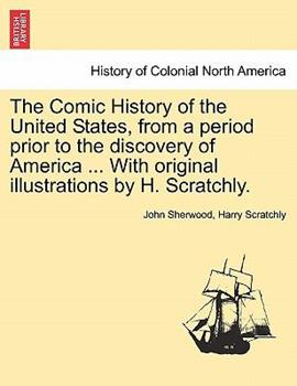Paperback The Comic History of the United States, from a Period Prior to the Discovery of America with Original Illustrations by H Scratchly Book