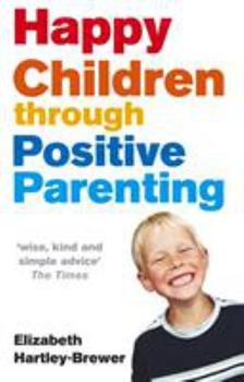 Happy Children Through Positive Parenting 0091902487 Book Cover