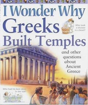 Paperback I Wonder Why Greeks Built Temples: And Other Questions About Ancient Greece (I Wonder Why) Book