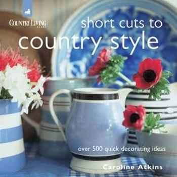 Short Cuts to Country Style: Over 500 Quick Decorating Ideas 1843403234 Book Cover
