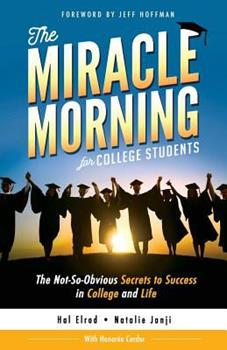 The Miracle Morning for College Students: The Not-So-Obvious Secrets to Success in College and Life 1942589174 Book Cover
