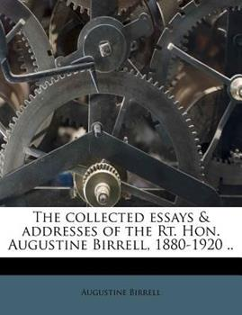 Paperback The Collected Essays and Addresses of the Rt Hon Augustine Birrell, 1880-1920 Book