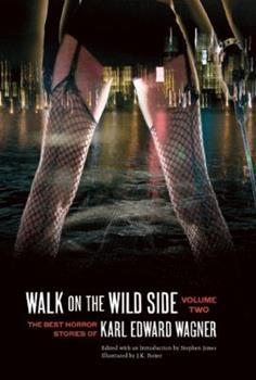 Walk on the Wild Side: The Best Horror Stories of Karl Edward Wagner, Volume Two 1933618981 Book Cover