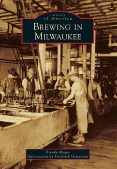 Brewing in Milwaukee - Book  of the Images of America: Milwaukee, Wisconsin
