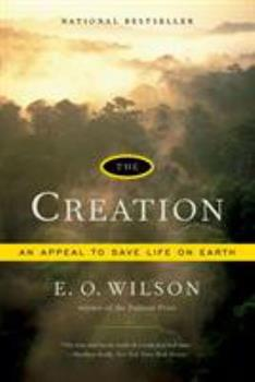 The Creation: An Appeal to Save Life on Earth 0393330486 Book Cover