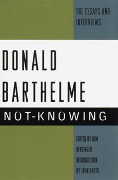 Not-Knowing:  The Essays and Interviews of Donald Barthelme 0679741208 Book Cover