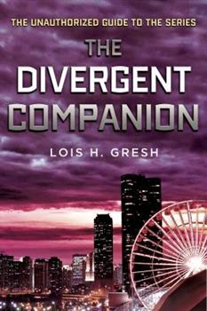 The Divergent Companion: The Unauthorized Guide to the Series 125004510X Book Cover