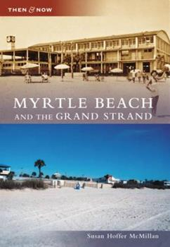 Myrtle Beach and the Grand Strand - Book  of the  and Now
