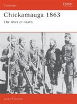 Chickamauga 1863: The River Of Death (Campaign) - Book #17 of the Osprey Campaign