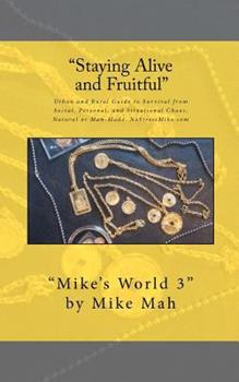 Paperback Staying Alive and Fruitful: Mike's World, Social and Situational Survival Guide Book
