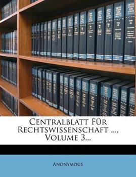 Paperback Centralblatt F?r Rechtswissenschaft ... , Volume 3... Book