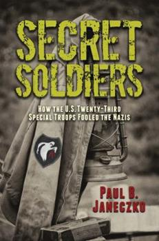 Secret Soldiers: How the U.S. Twenty-Third Special Troops Fooled the Nazis 0763681539 Book Cover