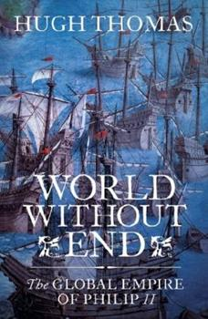 World Without End: The Global Empire of Philip II - Book #3 of the Spanish Empire