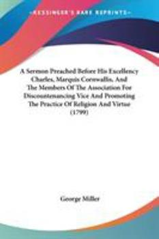 Paperback A Sermon Preached Before His Excellency Charles, Marquis Cornwallis, and the Members of the Association for Discountenancing Vice and Promoting the Pr Book