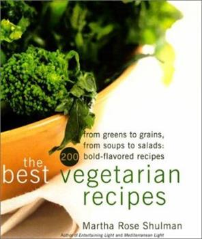 The Best Vegetarian Recipes: From Greens to Grains, from Soups to Salads: 200 Bold Flavored Recipes 0688168272 Book Cover