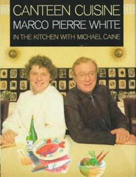 Canteen Cuisine: Marco Pierre White In the Kitchen with Michael Caine 0091808189 Book Cover