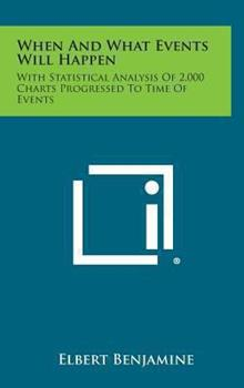 Hardcover When and What Events Will Happen : With Statistical Analysis of 2,000 Charts Progressed to Time of Events Book