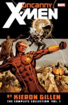 Uncanny X-Men by Kieron Gillen: The Complete Collection, Vol. 1 - Book  of the Uncanny X-Men 1963-2011