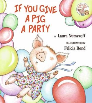 If You Give a Pig a Party - Book  of the If You Give...