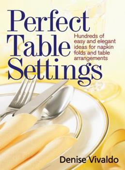 Perfect Table Settings: Hundreds of Easy and Elegant Ideas for Napkin Folds and Table Arrangements 077880254X Book Cover