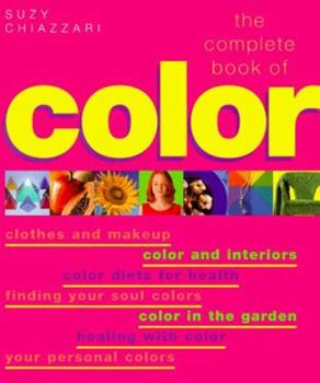 The Complete Book of Colour: Using Colour for Lifestyle, Health and Well-being 0760712182 Book Cover