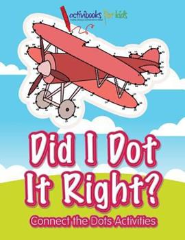 Paperback Did I Dot It Right? Connect the Dots Activities Book