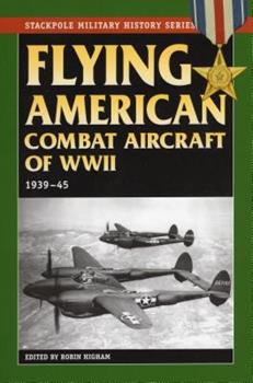 Flying American Combat Aircraft of Ww II: 1939-1945 (Stackpole Military History Series) - Book  of the Stackpole Military History