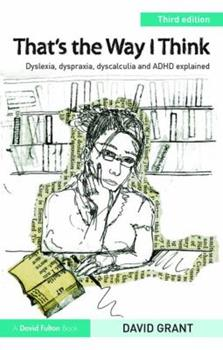 That's the Way I Think: Dyslexia, Dyspraxia, ADHD and Dyscalculia Explained 1138126225 Book Cover