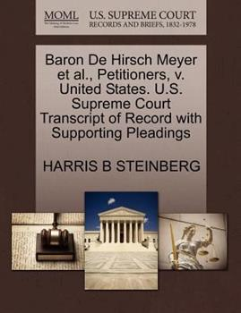 Paperback Baron de Hirsch Meyer et Al. , Petitioners, V. United States. U. S. Supreme Court Transcript of Record with Supporting Pleadings Book