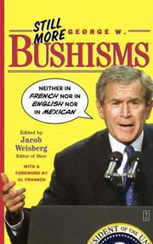 Still More George W. Bushisms: Neither in French nor in English nor in Mexican 0743251008 Book Cover
