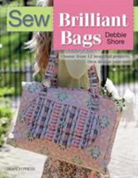 Sew Brilliant Bags: Choose from 12 beautiful projects, then design your own 1782212566 Book Cover