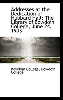 Paperback Addresses at the Dedication of Hubbard Hall : The Library of Bowdoin College, June 24 1903 Book
